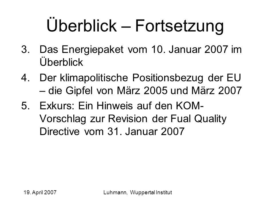 19. April 2007Luhmann, Wuppertal Institut Überblick – Fortsetzung 3.Das Energiepaket vom 10.