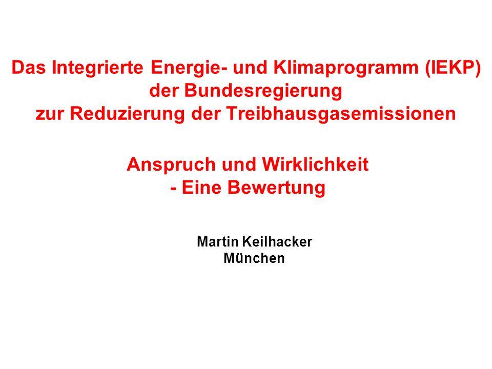 Martin Keilhacker München Das Integrierte Energie- und Klimaprogramm (IEKP) der Bundesregierung zur Reduzierung der Treibhausgasemissionen Anspruch un