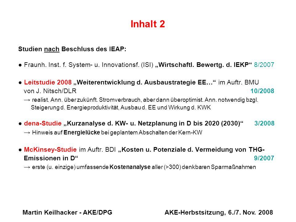 Martin Keilhacker - AKE/DPG AKE-Herbstsitzung, 6./7. Nov. 2008 Inhalt 2 Studien nach Beschluss des IEAP: Fraunh. Inst. f. System- u. Innovationsf. (IS