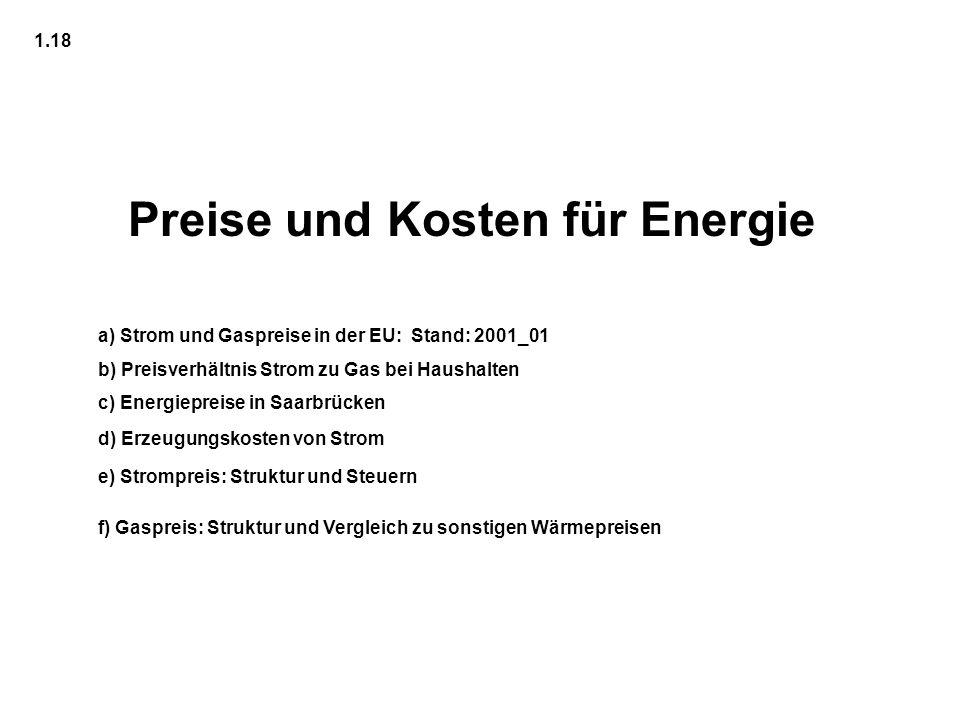 Preise und Kosten für Energie 1.18 a) Strom und Gaspreise in der EU: Stand: 2001_01 b) Preisverhältnis Strom zu Gas bei Haushalten c) Energiepreise in