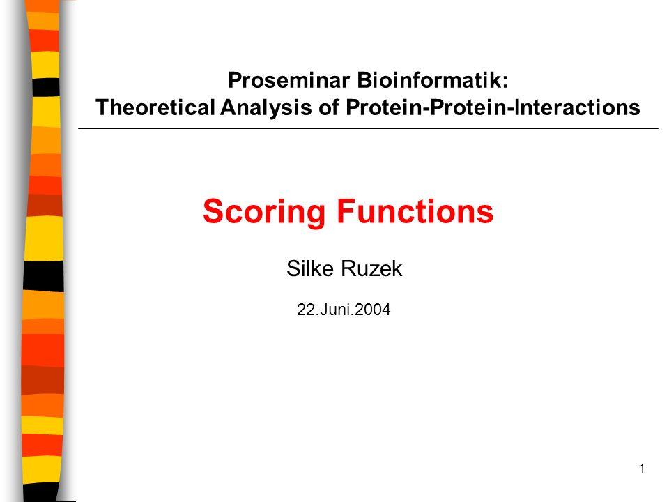 1 Proseminar Bioinformatik: Theoretical Analysis of Protein-Protein-Interactions Scoring Functions Silke Ruzek 22.Juni.2004