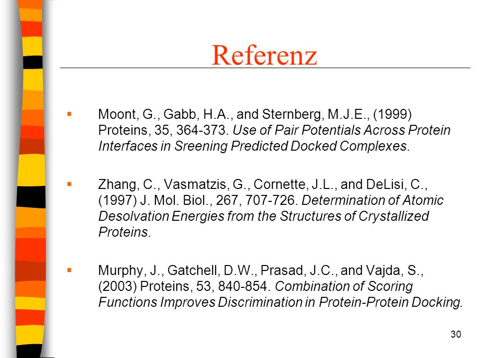 30 Referenz Moont, G., Gabb, H.A., and Sternberg, M.J.E., (1999) Proteins, 35, 364-373.