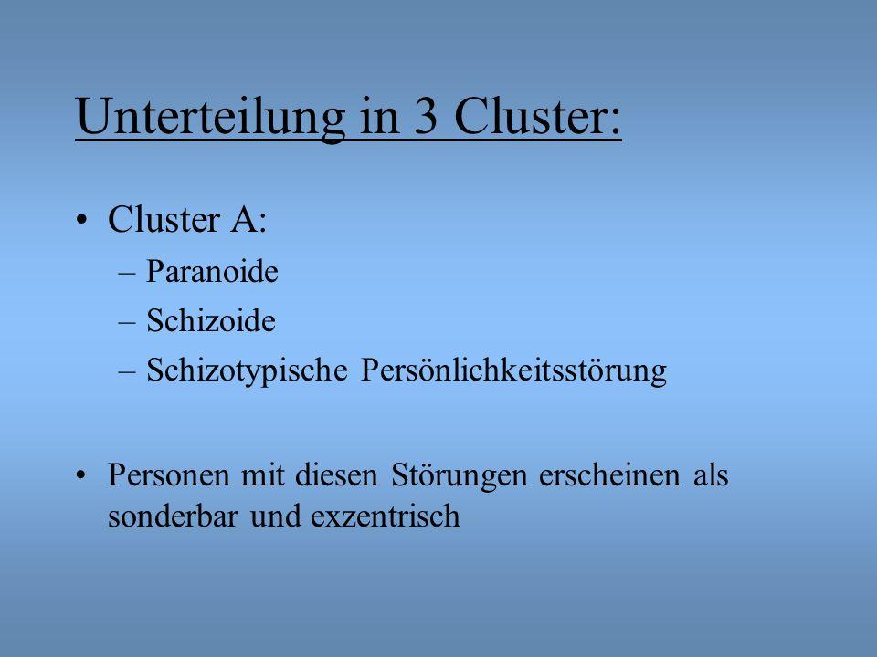 Unterteilung in 3 Cluster: Cluster A: –Paranoide –Schizoide –Schizotypische Persönlichkeitsstörung Personen mit diesen Störungen erscheinen als sonderbar und exzentrisch