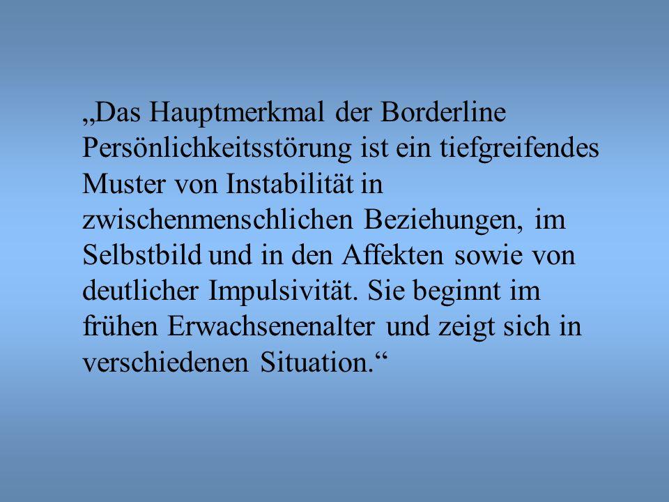 Das Hauptmerkmal der Borderline Persönlichkeitsstörung ist ein tiefgreifendes Muster von Instabilität in zwischenmenschlichen Beziehungen, im Selbstbild und in den Affekten sowie von deutlicher Impulsivität.
