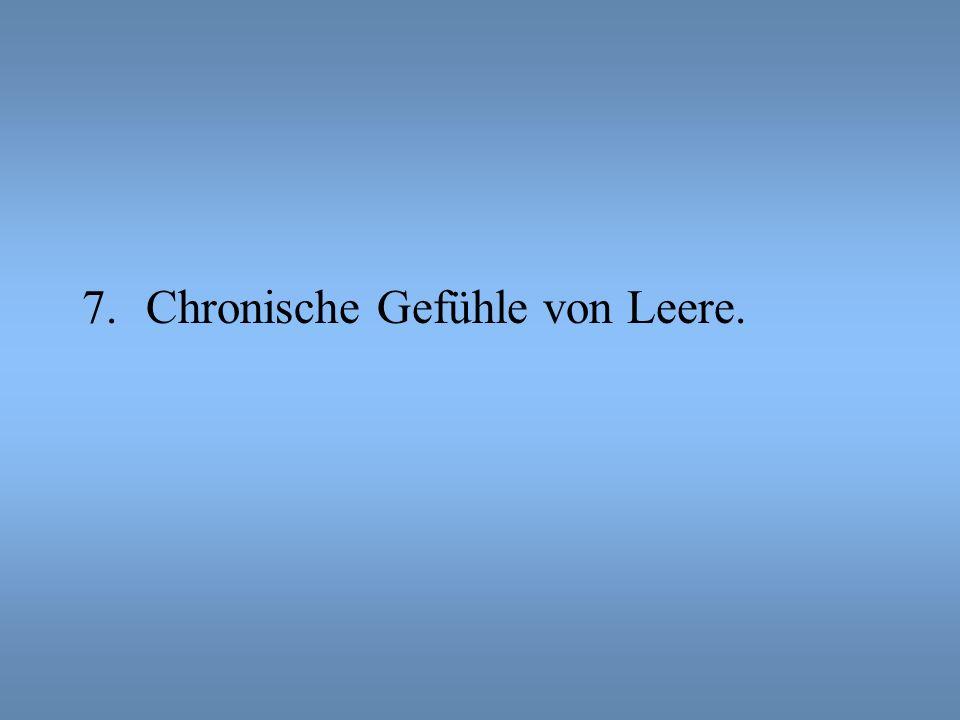 7.Chronische Gefühle von Leere.