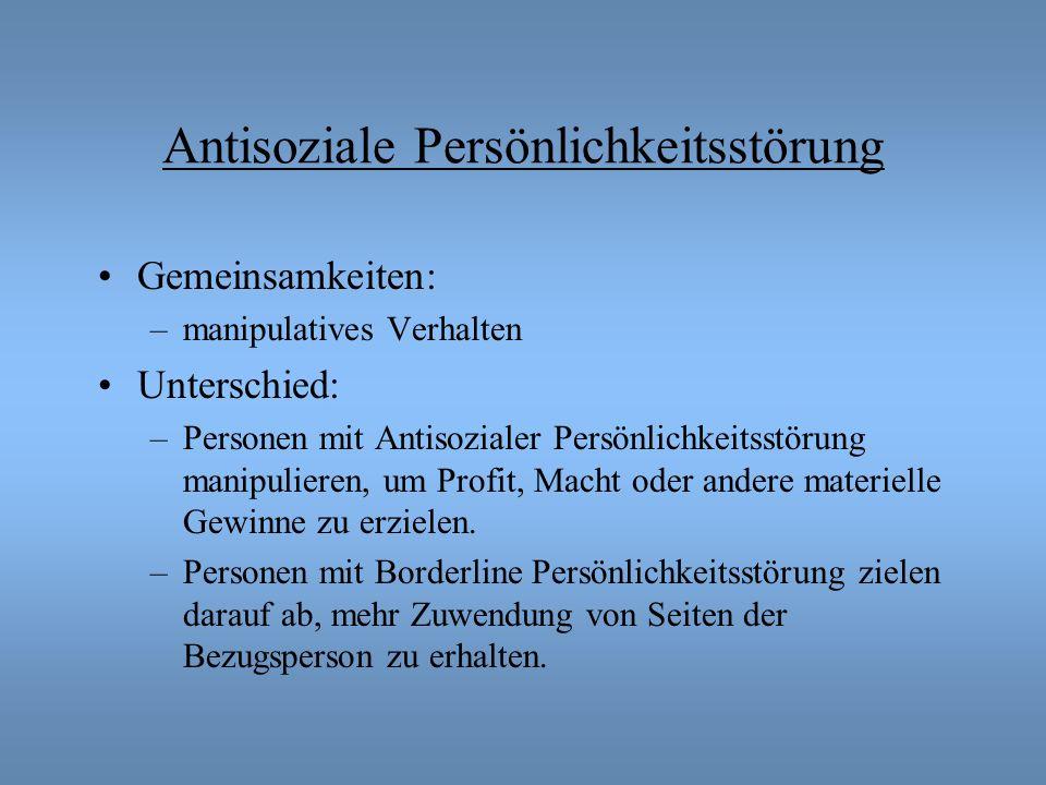 Antisoziale Persönlichkeitsstörung Gemeinsamkeiten: –manipulatives Verhalten Unterschied: –Personen mit Antisozialer Persönlichkeitsstörung manipulieren, um Profit, Macht oder andere materielle Gewinne zu erzielen.
