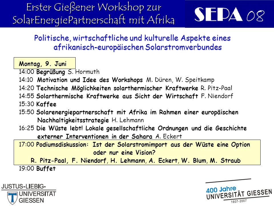 18 Erster Gießener Workshop zur SolarEnergiePartnerschaft mit Afrika Politische, wirtschaftliche und kulturelle Aspekte eines afrikanisch-europäischen Solarstromverbundes Montag, 9.