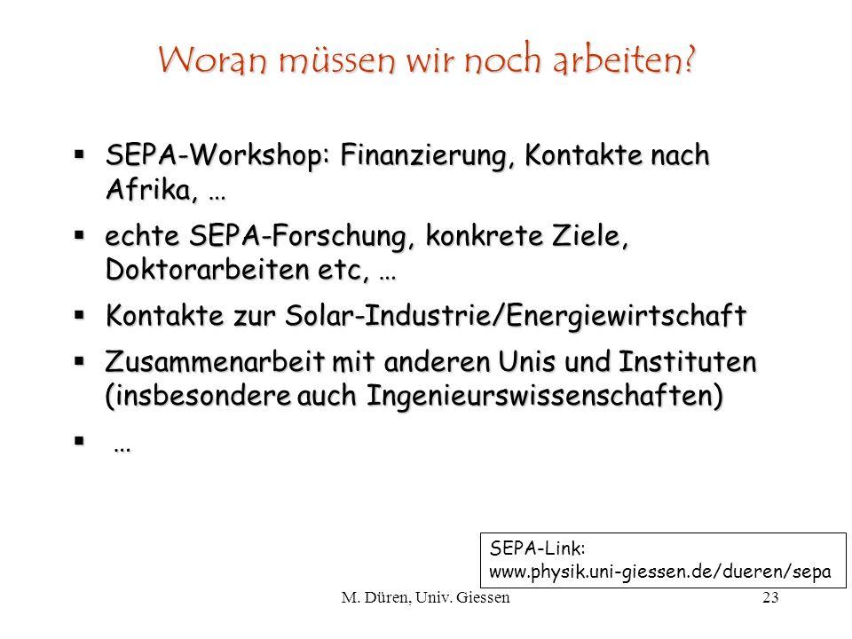 M.Düren, Univ. Giessen23 Woran müssen wir noch arbeiten.