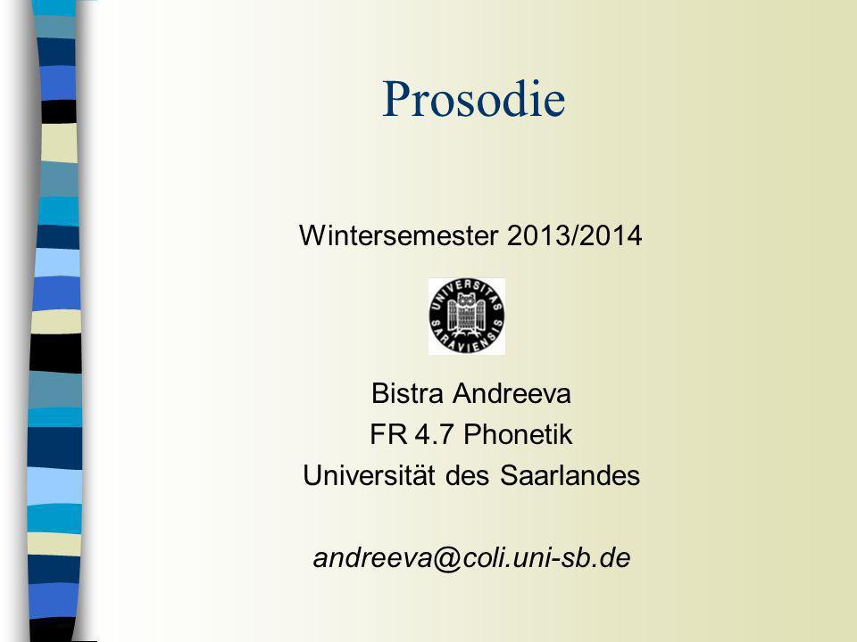 Wintersemester 2013/2014 Bistra Andreeva FR 4.7 Phonetik Universität des Saarlandes andreeva@coli.uni-sb.de Prosodie