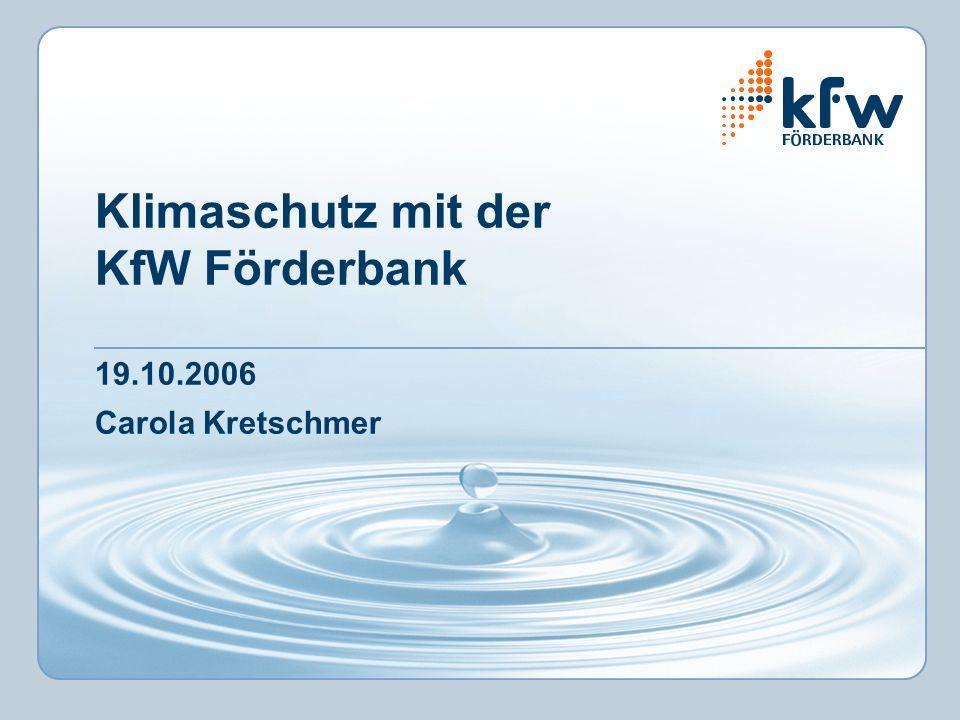 Klimaschutz mit der KfW Förderbank 19.10.2006 Carola Kretschmer