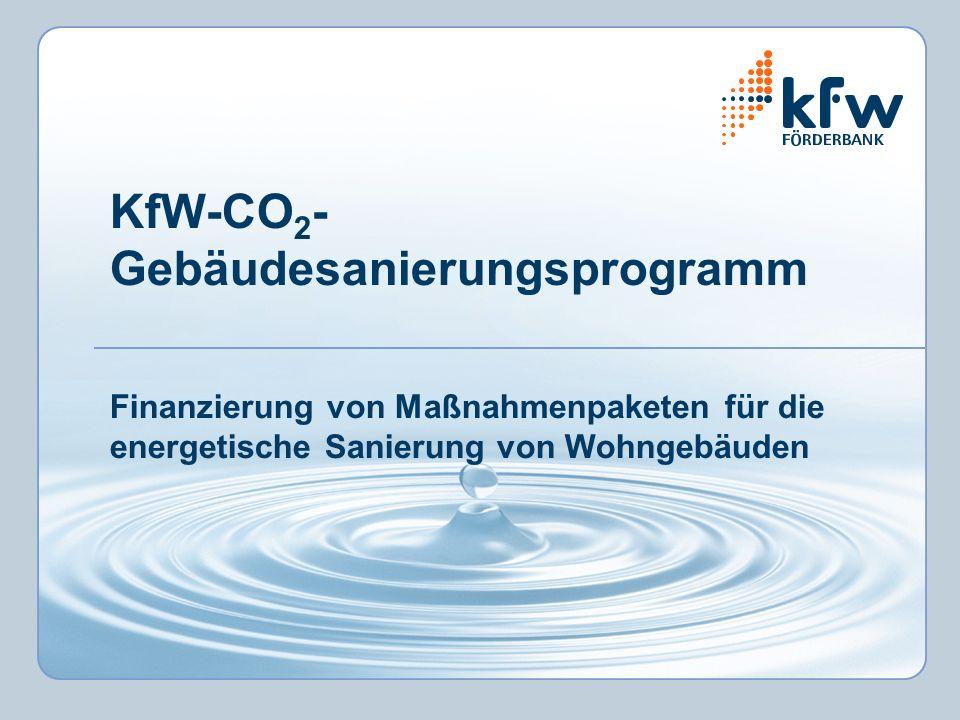KfW-CO 2 - Gebäudesanierungsprogramm Finanzierung von Maßnahmenpaketen für die energetische Sanierung von Wohngebäuden
