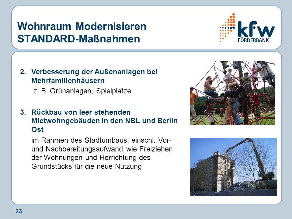 23 Wohnraum Modernisieren STANDARD-Maßnahmen 2. Verbesserung der Außenanlagen bei Mehrfamilienhäusern z. B. Grünanlagen, Spielplätze 3.Rückbau von lee