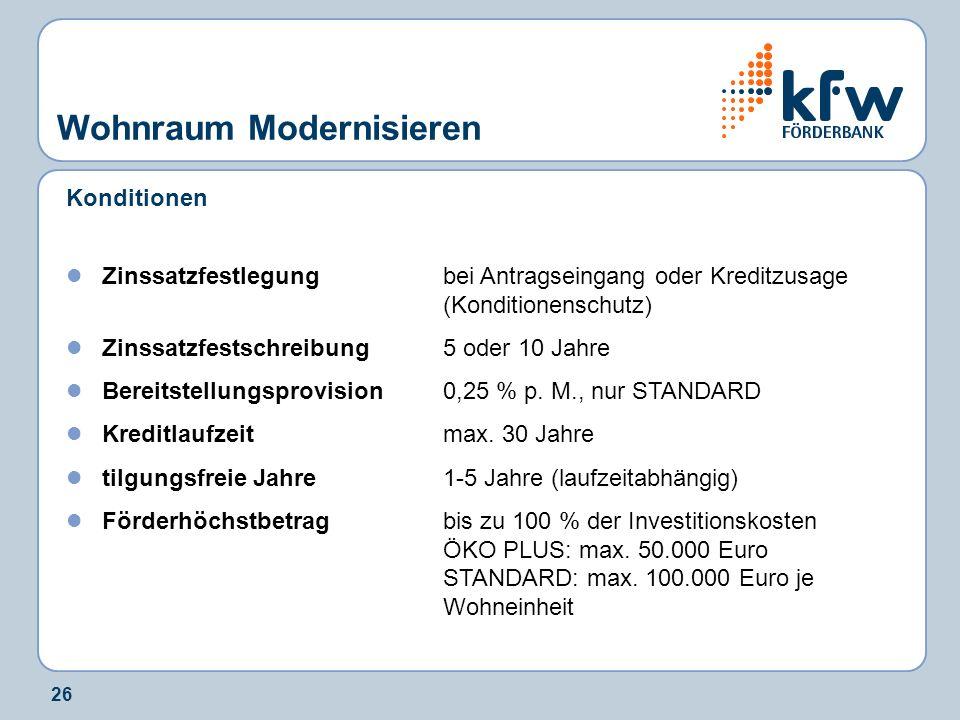 26 Wohnraum Modernisieren Konditionen Zinssatzfestlegungbei Antragseingang oder Kreditzusage (Konditionenschutz) Zinssatzfestschreibung5 oder 10 Jahre