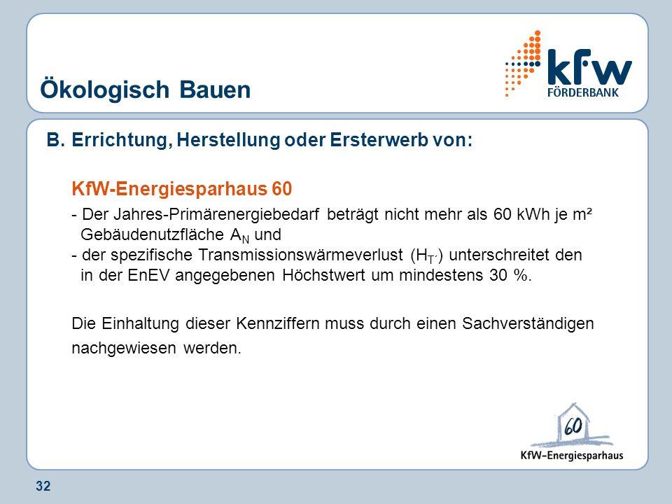 32 Ökologisch Bauen B.Errichtung, Herstellung oder Ersterwerb von: KfW-Energiesparhaus 60 - Der Jahres-Primärenergiebedarf beträgt nicht mehr als 60 k