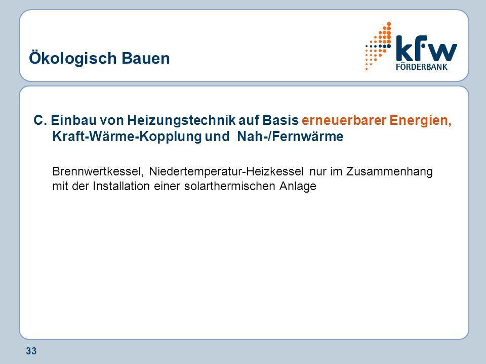 33 Ökologisch Bauen C. Einbau von Heizungstechnik auf Basis erneuerbarer Energien, Kraft-Wärme-Kopplung und Nah-/Fernwärme Brennwertkessel, Niedertemp
