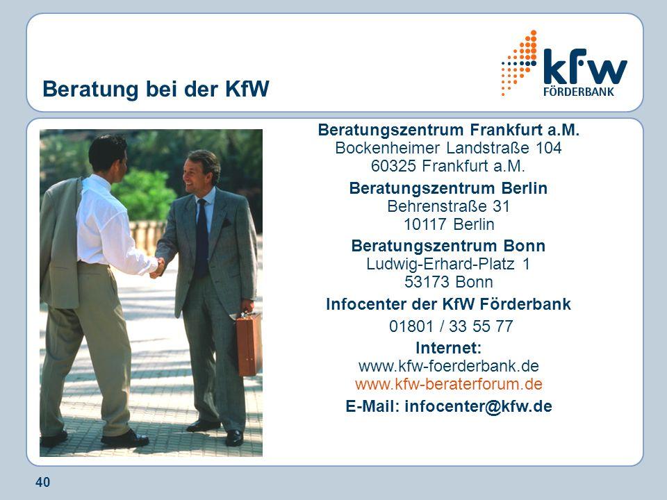40 Beratung bei der KfW Beratungszentrum Frankfurt a.M. Bockenheimer Landstraße 104 60325 Frankfurt a.M. Beratungszentrum Berlin Behrenstraße 31 10117