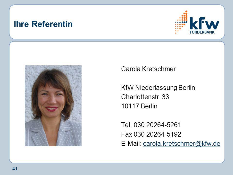 41 Ihre Referentin Carola Kretschmer KfW Niederlassung Berlin Charlottenstr. 33 10117 Berlin Tel. 030 20264-5261 Fax 030 20264-5192 E-Mail: carola.kre