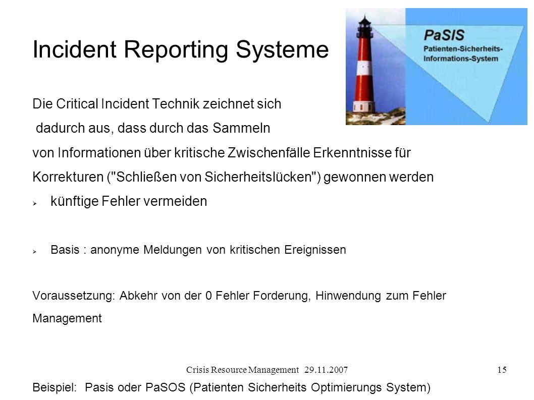 Crisis Resource Management 29.11.200715 Incident Reporting Systeme Die Critical Incident Technik zeichnet sich dadurch aus, dass durch das Sammeln von