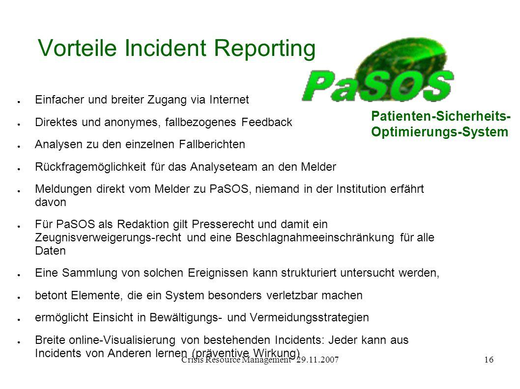 Crisis Resource Management 29.11.200716 Vorteile Incident Reporting Einfacher und breiter Zugang via Internet Direktes und anonymes, fallbezogenes Fee