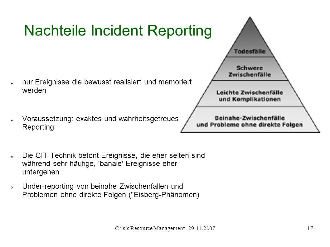 Crisis Resource Management 29.11.200717 Nachteile Incident Reporting nur Ereignisse die bewusst realisiert und memoriert werden Voraussetzung: exaktes