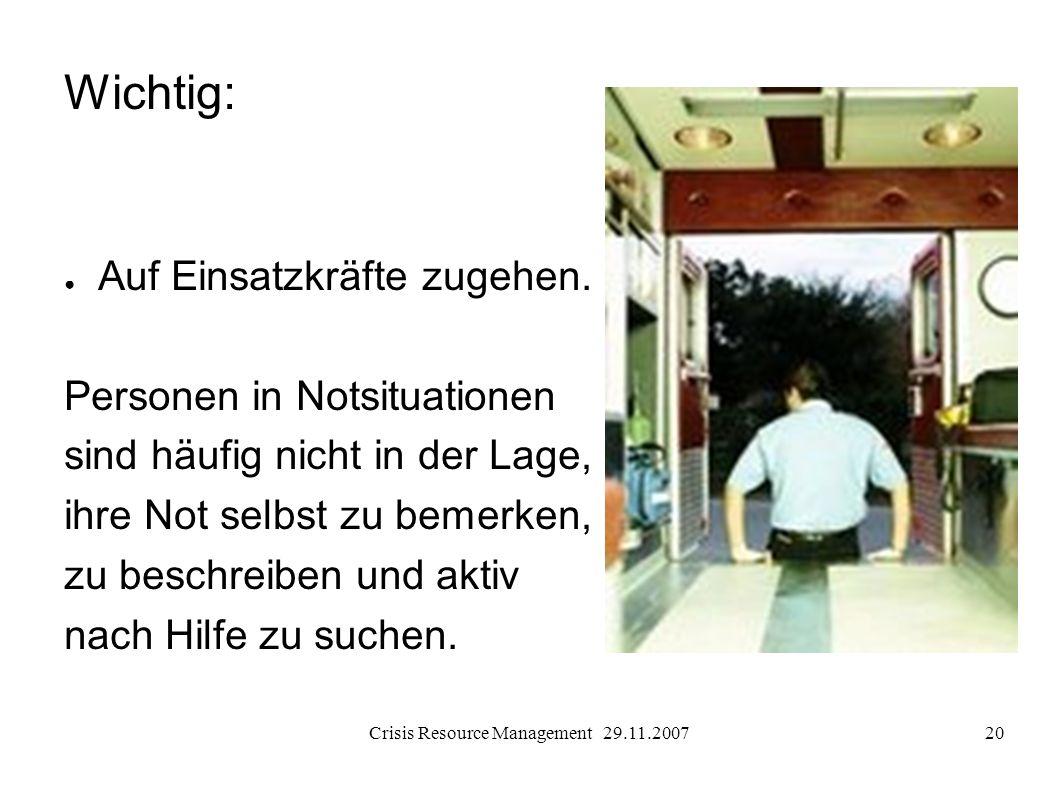 Crisis Resource Management 29.11.200720 Wichtig: Auf Einsatzkräfte zugehen. Personen in Notsituationen sind häufig nicht in der Lage, ihre Not selbst