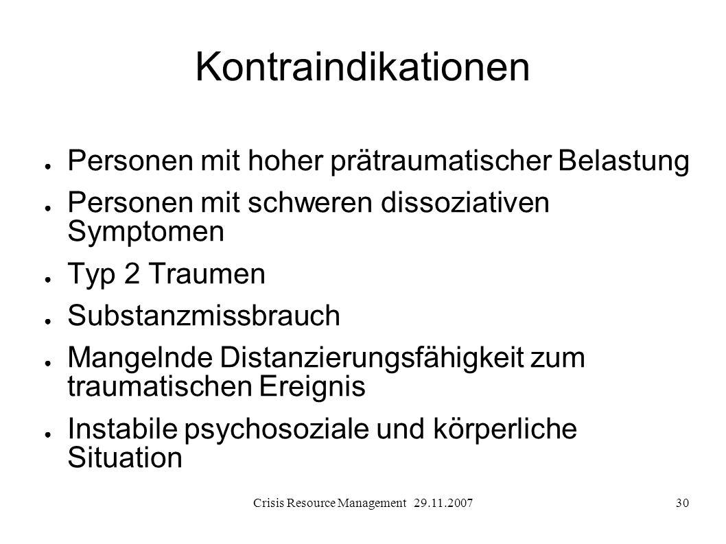 Crisis Resource Management 29.11.200730 Kontraindikationen Personen mit hoher prätraumatischer Belastung Personen mit schweren dissoziativen Symptomen