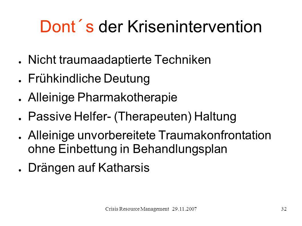 Crisis Resource Management 29.11.200732 Dont´s der Krisenintervention Nicht traumaadaptierte Techniken Frühkindliche Deutung Alleinige Pharmakotherapi