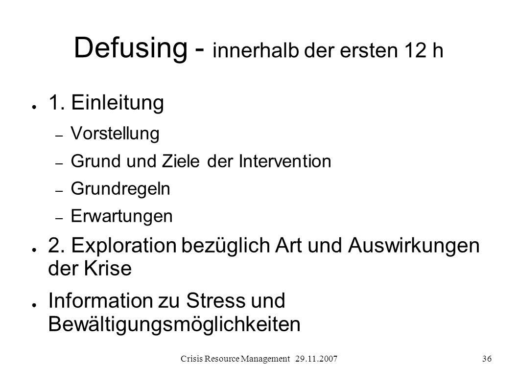 Crisis Resource Management 29.11.200736 Defusing - innerhalb der ersten 12 h 1. Einleitung – Vorstellung – Grund und Ziele der Intervention – Grundreg