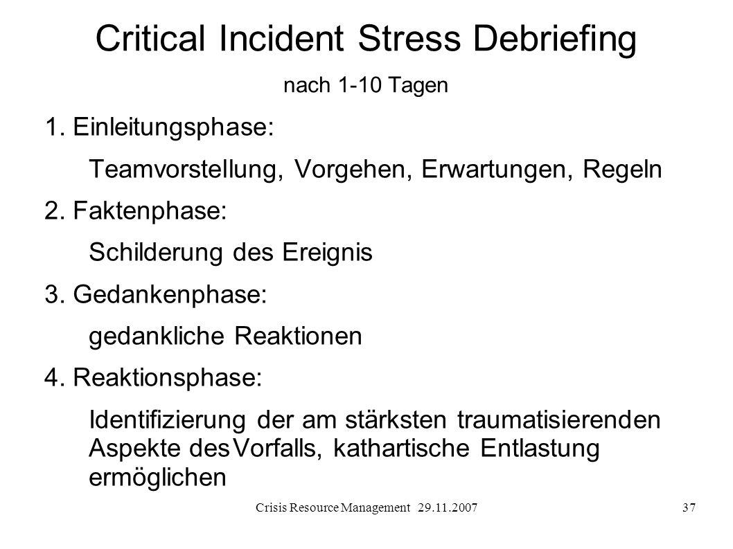 Crisis Resource Management 29.11.200737 Critical Incident Stress Debriefing nach 1-10 Tagen 1. Einleitungsphase: Teamvorstellung, Vorgehen, Erwartunge