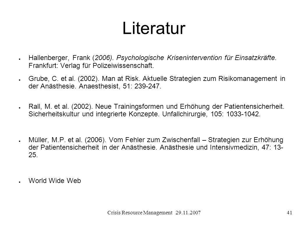 Crisis Resource Management 29.11.200741 Literatur Hallenberger, Frank (2006). Psychologische Krisenintervention für Einsatzkräfte. Frankfurt: Verlag f