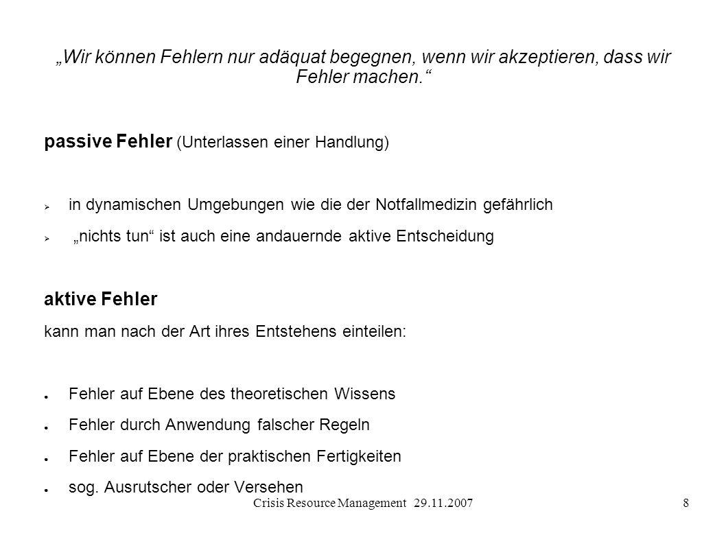 Crisis Resource Management 29.11.200719 Krisenintervention Def.: Eingreifen nach dem Höhepunkt einer Gefahr Def.