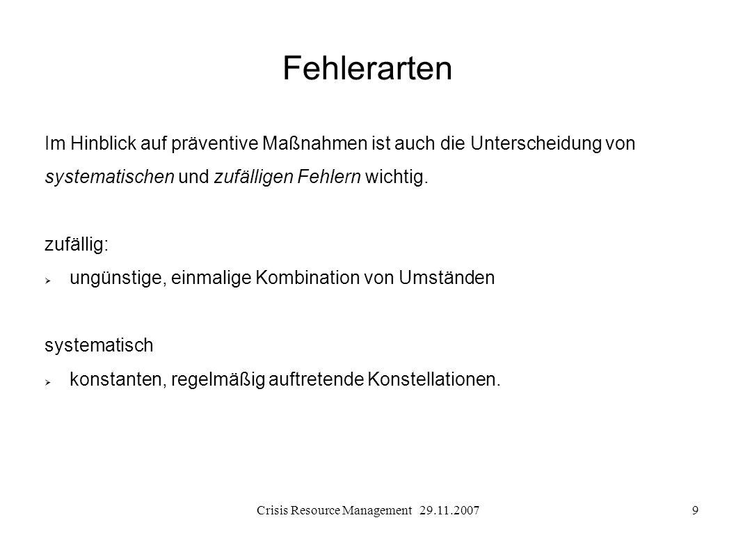 Crisis Resource Management 29.11.20079 Fehlerarten Im Hinblick auf präventive Maßnahmen ist auch die Unterscheidung von systematischen und zufälligen