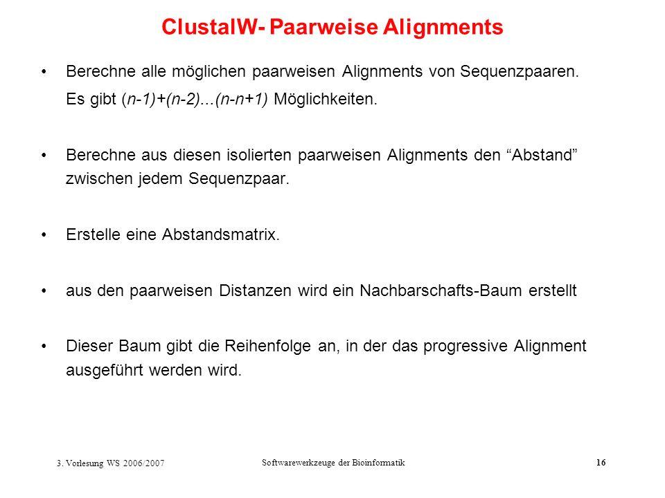 3. Vorlesung WS 2006/2007 Softwarewerkzeuge der Bioinformatik16 Berechne alle möglichen paarweisen Alignments von Sequenzpaaren. Es gibt (n-1)+(n-2)..