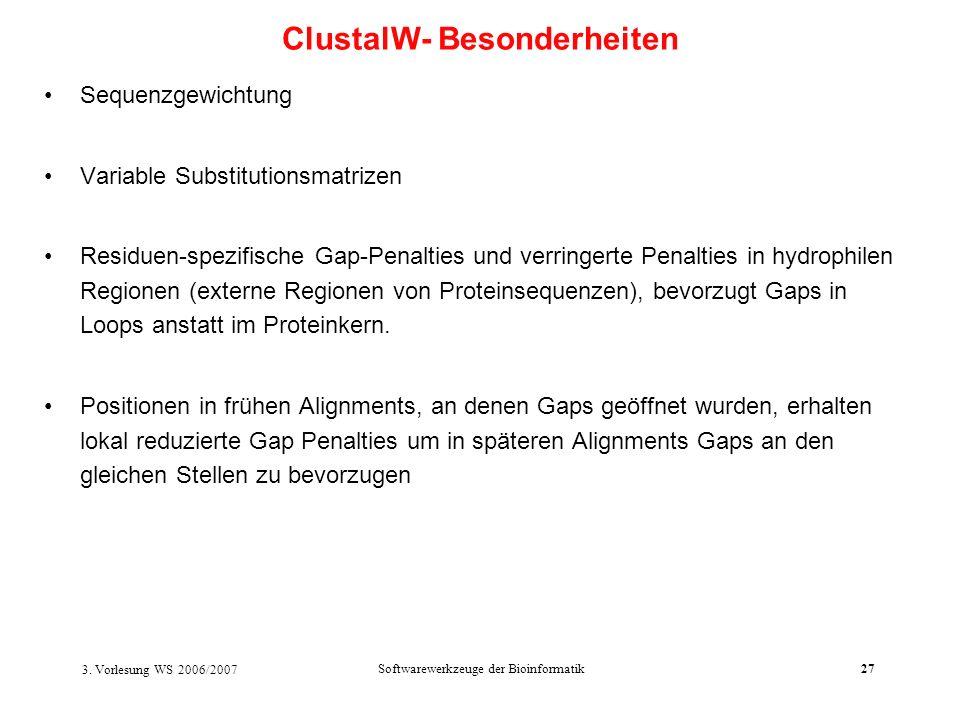 3. Vorlesung WS 2006/2007 Softwarewerkzeuge der Bioinformatik27 Sequenzgewichtung Variable Substitutionsmatrizen Residuen-spezifische Gap-Penalties un