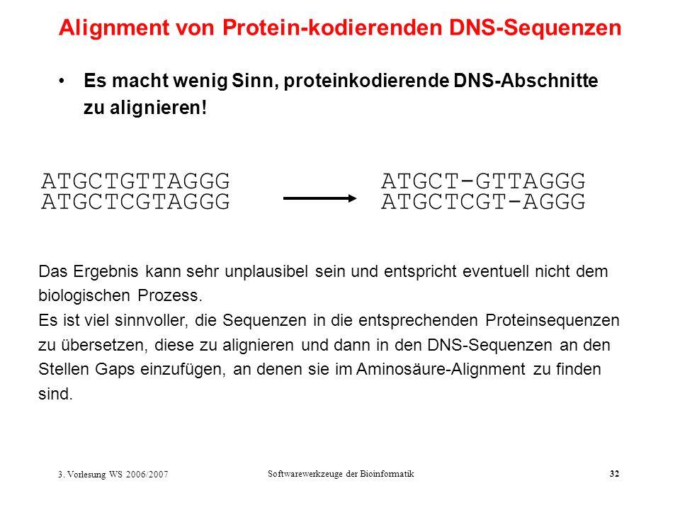 3. Vorlesung WS 2006/2007 Softwarewerkzeuge der Bioinformatik32 Es macht wenig Sinn, proteinkodierende DNS-Abschnitte zu alignieren! ATGCTGTTAGGG ATGC