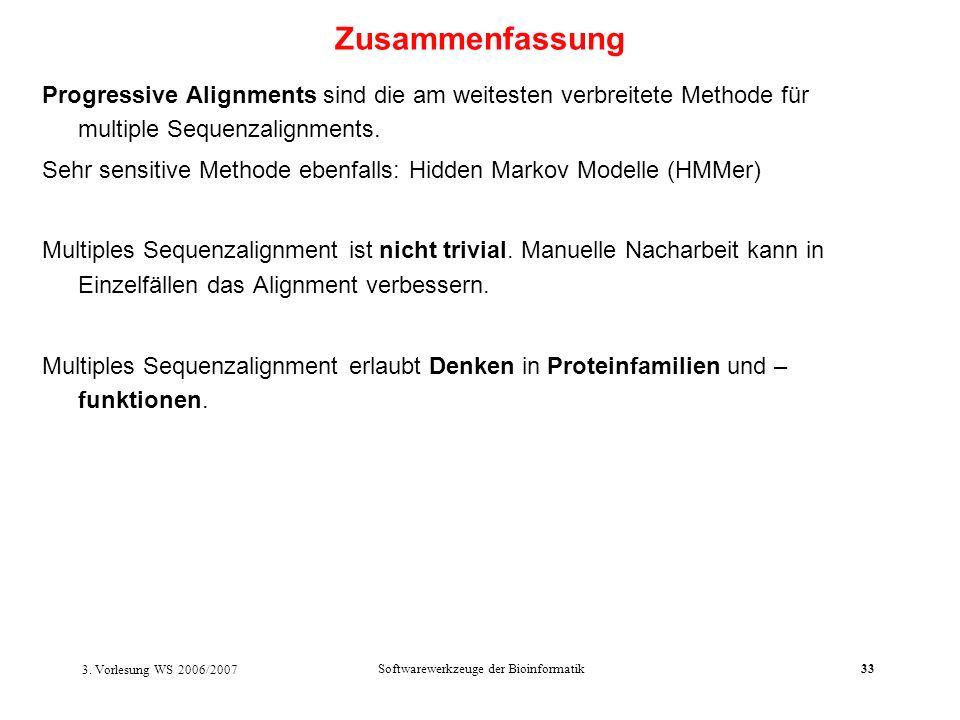 3. Vorlesung WS 2006/2007 Softwarewerkzeuge der Bioinformatik33 Progressive Alignments sind die am weitesten verbreitete Methode für multiple Sequenza