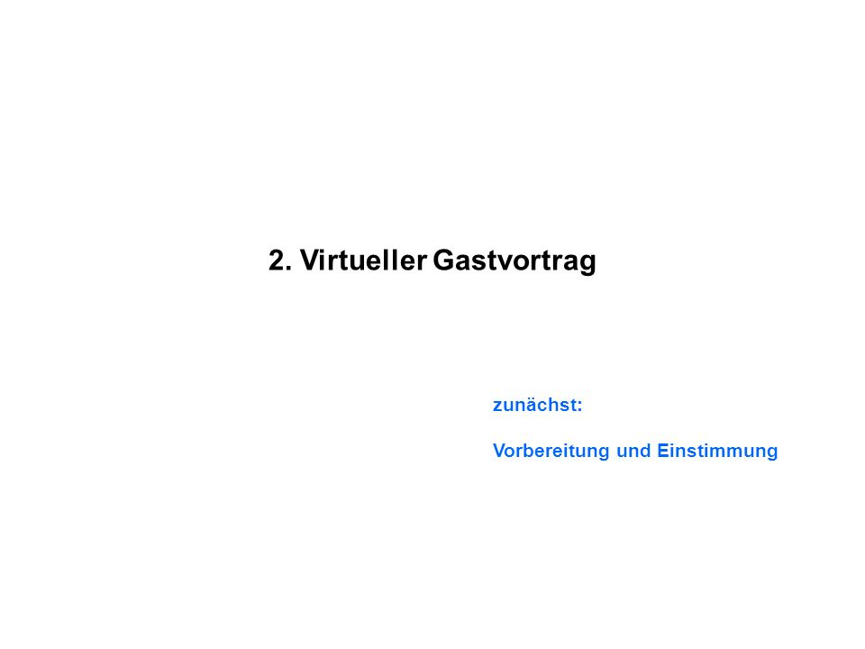 2. Virtueller Gastvortrag zunächst: Vorbereitung und Einstimmung