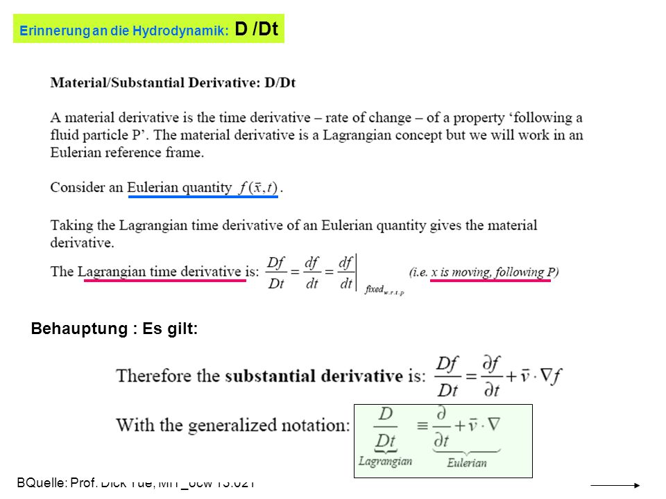Erinnerung an die Hydrodynamik: D /Dt BQuelle: Prof. Dick Yue, MIT_ocw 13.021 Behauptung : Es gilt: