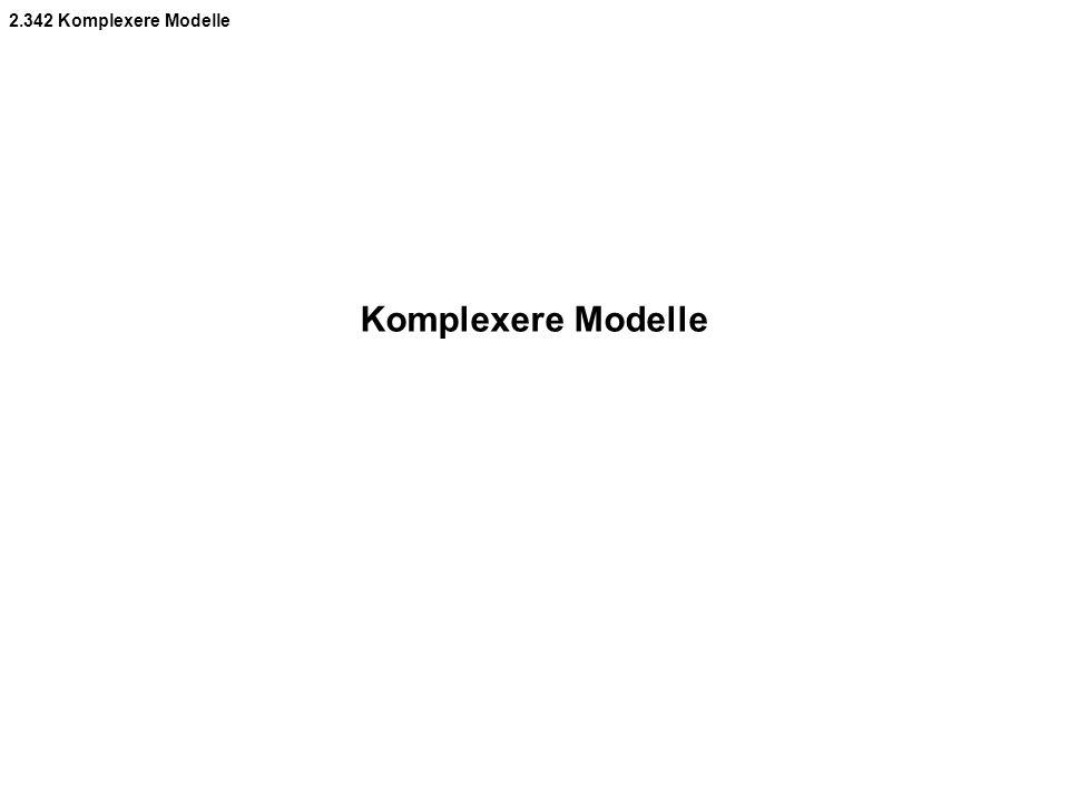 2.342 Komplexere Modelle Komplexere Modelle