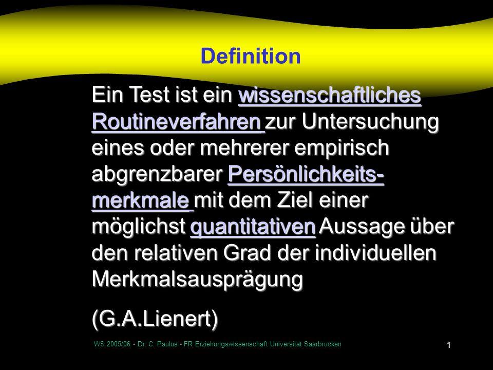 WS 2005/06 - Dr. C. Paulus - FR Erziehungswissenschaft Universität Saarbrücken 1 Definition Ein Test ist ein wissenschaftliches Routineverfahren zur U