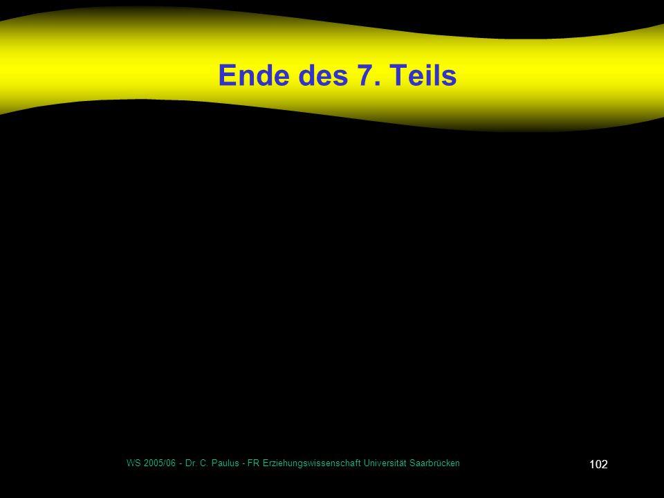 WS 2005/06 - Dr. C. Paulus - FR Erziehungswissenschaft Universität Saarbrücken 102 Ende des 7. Teils