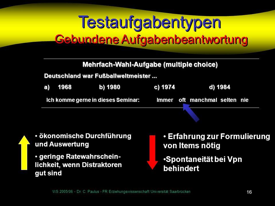 WS 2005/06 - Dr. C. Paulus - FR Erziehungswissenschaft Universität Saarbrücken 16 Testaufgabentypen Gebundene Aufgabenbeantwortung ökonomische Durchfü