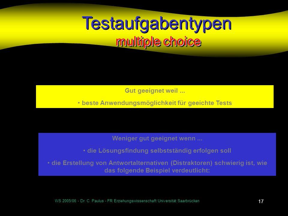 WS 2005/06 - Dr. C. Paulus - FR Erziehungswissenschaft Universität Saarbrücken 17 multiple choice Testaufgabentypen multiple choice Gut geeignet weil.