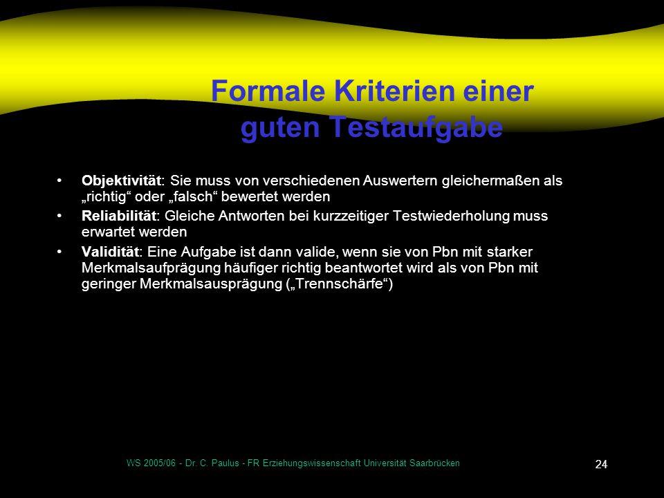 WS 2005/06 - Dr. C. Paulus - FR Erziehungswissenschaft Universität Saarbrücken 24 Formale Kriterien einer guten Testaufgabe Objektivität: Sie muss von