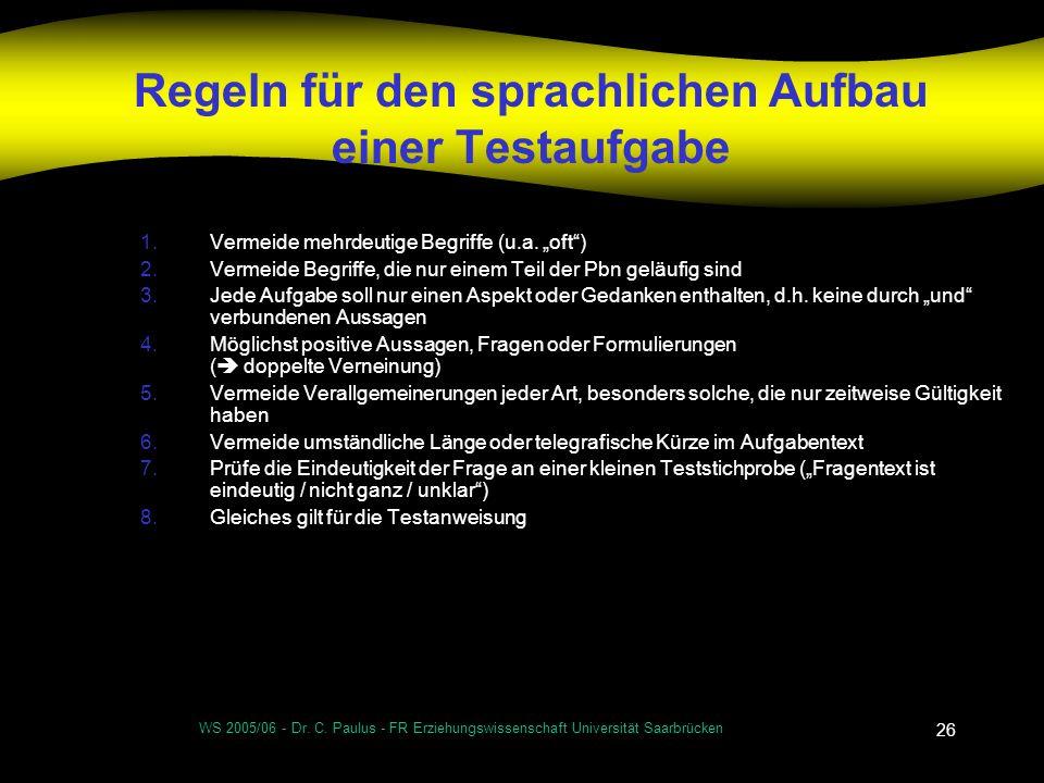 WS 2005/06 - Dr. C. Paulus - FR Erziehungswissenschaft Universität Saarbrücken 26 Regeln für den sprachlichen Aufbau einer Testaufgabe 1.Vermeide mehr