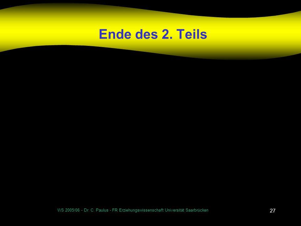 WS 2005/06 - Dr. C. Paulus - FR Erziehungswissenschaft Universität Saarbrücken 27 Ende des 2. Teils