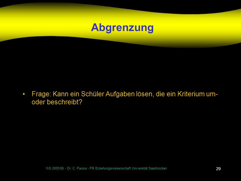 WS 2005/06 - Dr. C. Paulus - FR Erziehungswissenschaft Universität Saarbrücken 29 Abgrenzung Frage: Kann ein Schüler Aufgaben lösen, die ein Kriterium