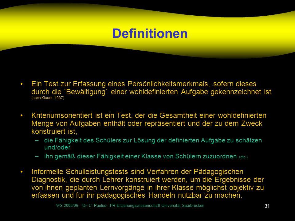 WS 2005/06 - Dr. C. Paulus - FR Erziehungswissenschaft Universität Saarbrücken 31 Definitionen Ein Test zur Erfassung eines Persönlichkeitsmerkmals, s