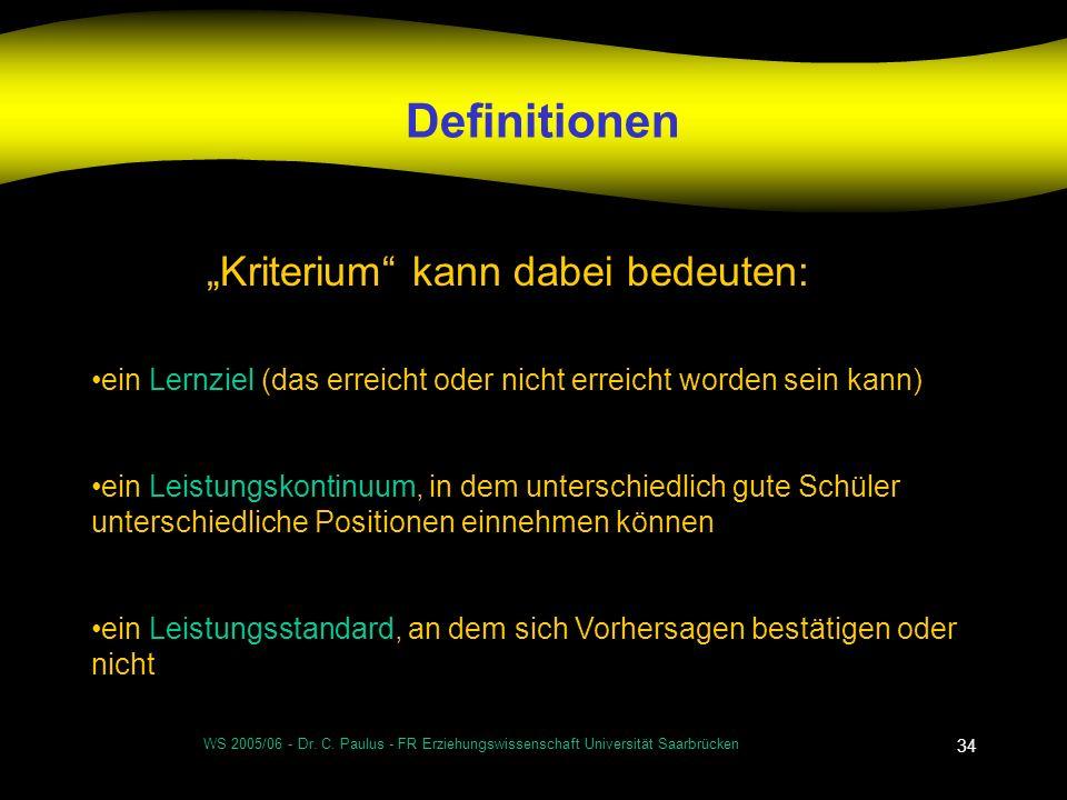 WS 2005/06 - Dr. C. Paulus - FR Erziehungswissenschaft Universität Saarbrücken 34 Definitionen Kriterium kann dabei bedeuten: ein Lernziel (das erreic