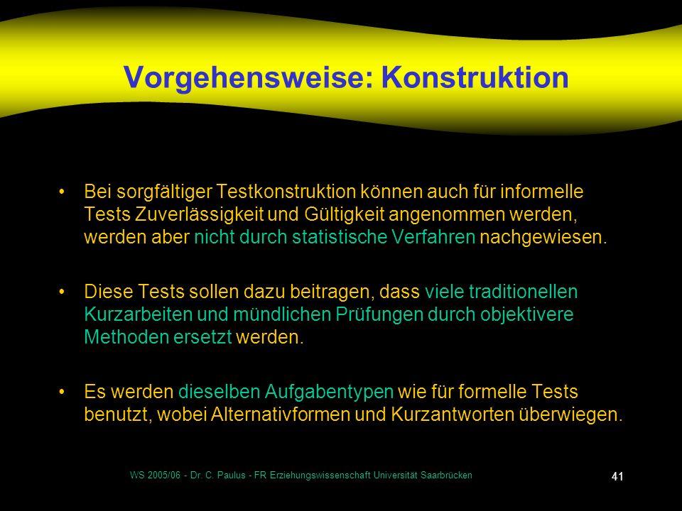 WS 2005/06 - Dr. C. Paulus - FR Erziehungswissenschaft Universität Saarbrücken 41 Vorgehensweise: Konstruktion Bei sorgfältiger Testkonstruktion könne